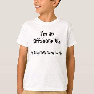 I'm an, Offshore Kid, My Daddy Drills To Pay Th... T-Shirt