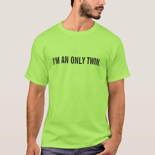 I'm an only twin T-Shirt