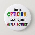 I'm an Optician. What's Your Super Power? 7.5 Cm Round Badge