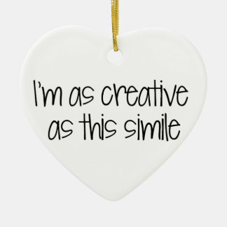 I'm as creative as this simile ceramic heart decoration