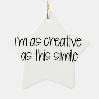 I'm as creative as this simile christmas ornament