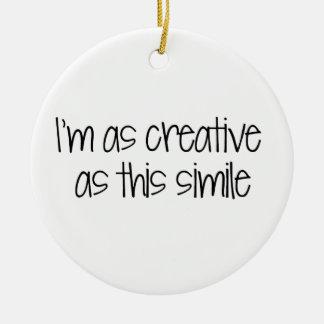 I'm as creative as this simile round ceramic decoration
