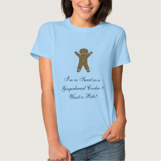 I'm as Sweet as a Gingerbread Cookie!! Want A Bite Tshirts