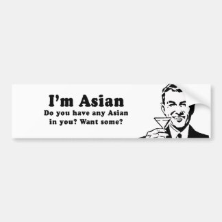 IM ASIAN - DO YOU HAVE ASIAN IN YOU BUMPER STICKER