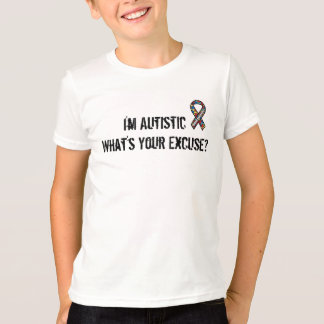 I'm Autistic, What's Your Excuse Tee - $27.50