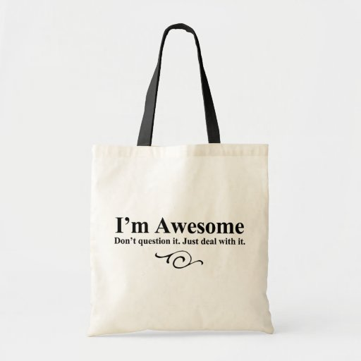 I'm awesome. Don't question it. Just deal with it. Canvas Bag