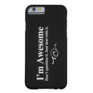 I'm awesome. Don't question it. Just deal with it. Barely There iPhone 6 Case