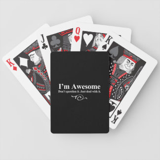 I'm awesome. Don't question it. Just deal with it. Poker Deck