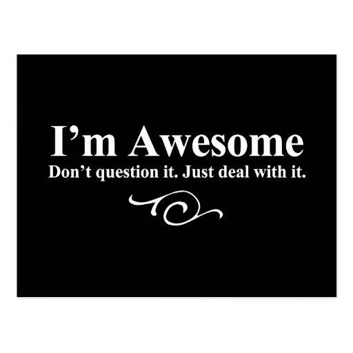 I'm awesome. Don't question it. Just deal with it. Post Card