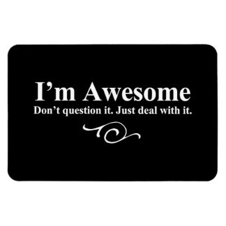 I'm awesome. Don't question it. Just deal with it. Rectangular Photo Magnet