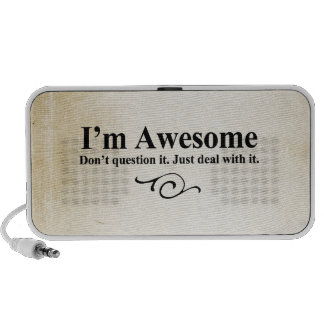 I'm awesome. Don't question it. Just deal with it. Travel Speaker