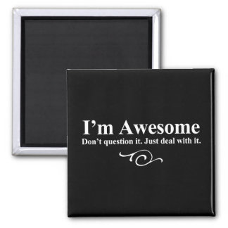 I'm awesome. Don't question it. Just deal with it. Square Magnet