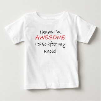 I'm Awesome I Take After My Uncle Baby T-Shirt