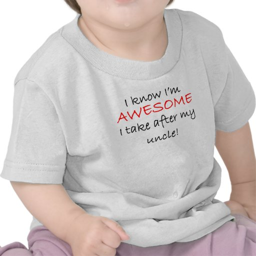 I'm Awesome I Take After My Uncle T-shirts