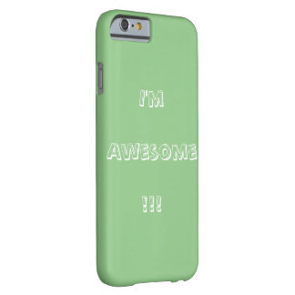 I'm Awesome iPhone 6 case Barely There iPhone 6 Case