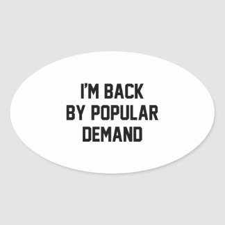 I'm Back By Popular Demand Oval Sticker