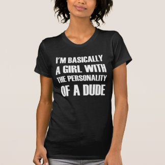 I'm Basically A Girl With The Personality Of A Dud T-Shirt