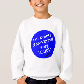 I'm being non-verbal very loudly sweatshirt