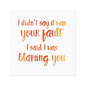 I'm Blaming You Canvas Print