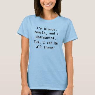 I'm blonde, female, and a pharmacist. T-Shirt
