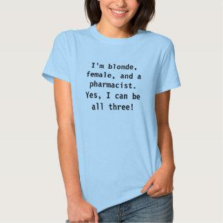 I'm blonde, female, and a pharmacist. tshirt