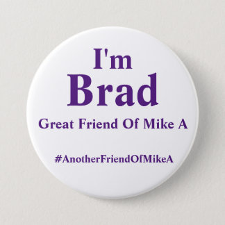 I'm Brad - Great Friend Of Mike A 7.5 Cm Round Badge