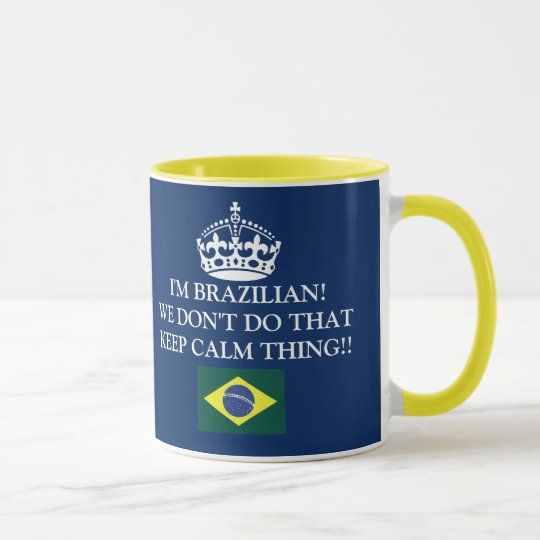 I'm Brazilian We don't of that Keep Calm