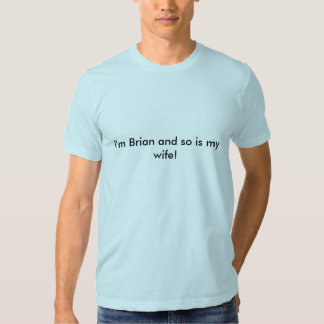 I'm Brian and so is my wife! Shirts
