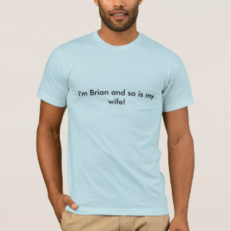 I'm Brian and so is my wife! T-Shirt