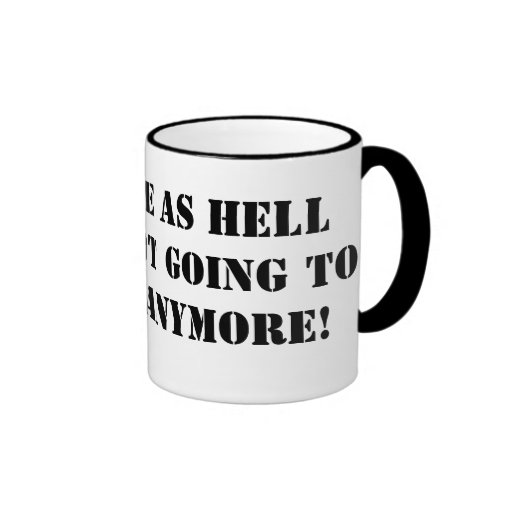 I'm Broke...And I'm Not Going To Take It Anymore Coffee Mugs