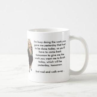 I'm busy doing the work you gave me yesterday. basic white mug