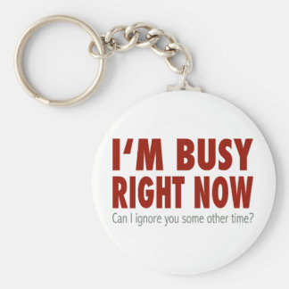 I'm Busy Right Now... Basic Round Button Key Ring