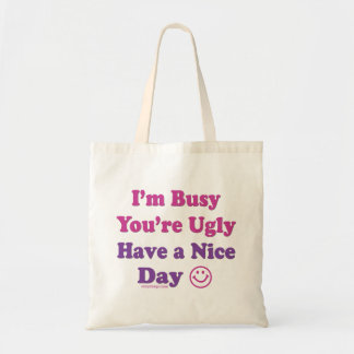 I'm Busy You're Ugly Have a Nice Day Budget Tote Bag