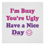 I'm Busy You're Ugly Have a Nice Day Print