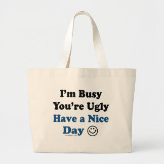 I'm Busy You're Ugly Have a Nice Day Jumbo Tote Bag