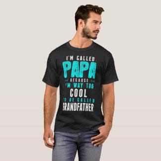 IM Called Papa Because IM Way Cool To Be Called Gr T-Shirt