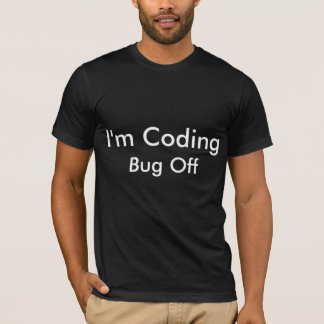 I'm Coding Bug Off T-Shirt
