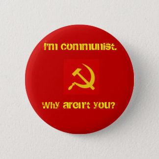 I'm Communist, Why Aren't you? Pin. 6 Cm Round Badge