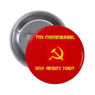 I'm Communist, Why Aren't you? Pin. 6 Cm Round Badge