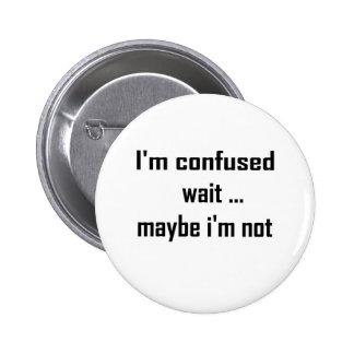 I'm confused 6 cm round badge