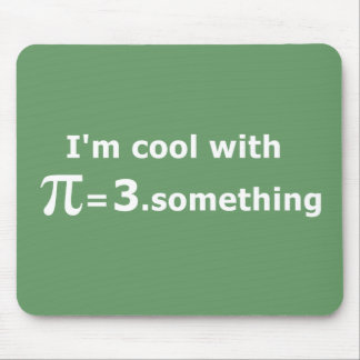 I'm Cool With Pi Is 3 Point Something Mousepads