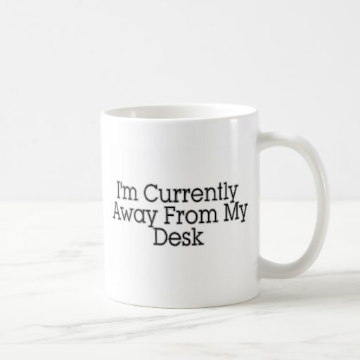 I'm Currently Away From My Desk Mugs