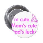 Im-cute-moms-cute-dads-lucky-fut-pink.png Pinback Button