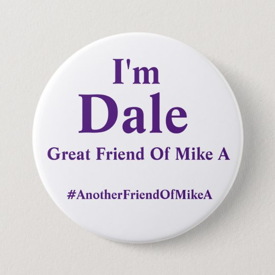 I'm Dale - Another Friend of Mike A 7.5 Cm Round Badge