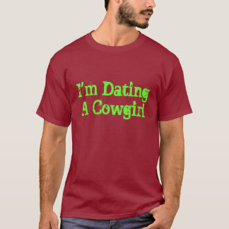 I'm Dating A Cowgirl T-Shirt