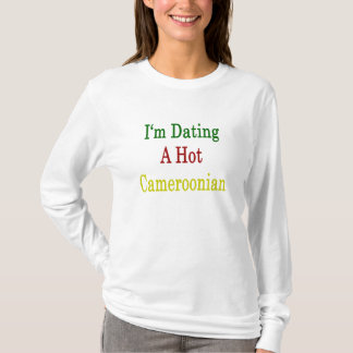 I'm Dating A Hot Cameroonian T-Shirt