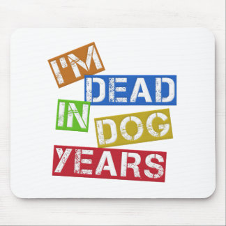 I'm Dead in Dog Years Mouse Mat