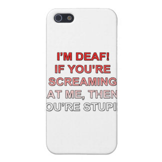 I'm deaf, If you're sream at me you're stupid! iPhone 5 Cases