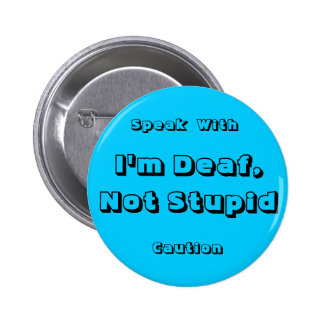 I'm Deaf, Not Stupid, Speak, With, Caution 6 Cm Round Badge