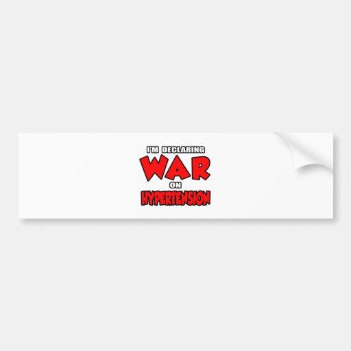 I'm Declaring War on Hypertension Bumper Stickers